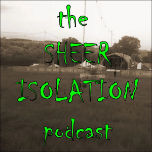 The Sheer Isolation Podcast
